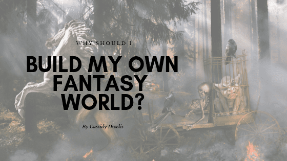 Why should I build my own world for my fantasy novel?