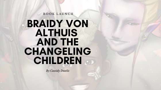 Braidy von Althuis and the Changeling Children Launches